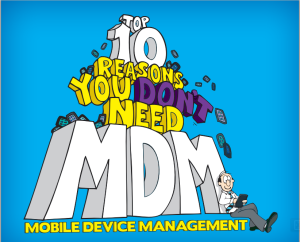 10 Reasons You Don't Need MDM