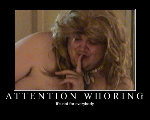 attention whore